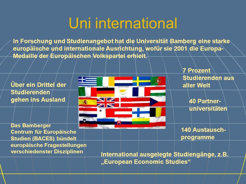 Uni international In Forschung und Studienangebot hat die Universität Bamberg eine starke europäische und internationale Ausrichtung, wofür sie 2001 die Europa- Medaille der Europäischen Volkspartei erhielt.