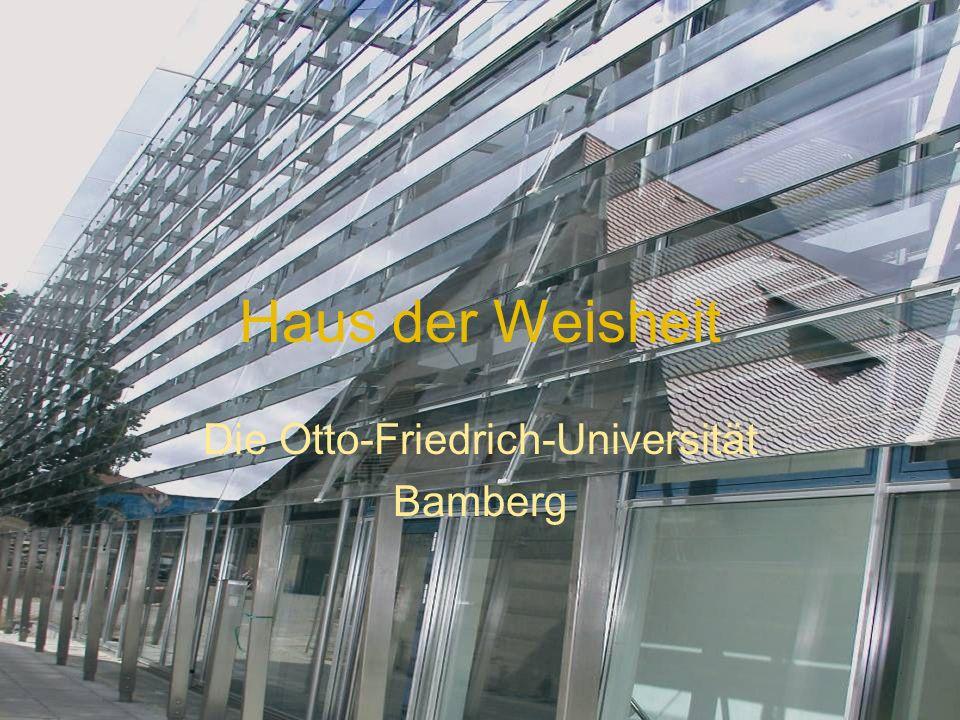 Haus der Weisheit Die Otto-Friedrich-Universität Bamberg