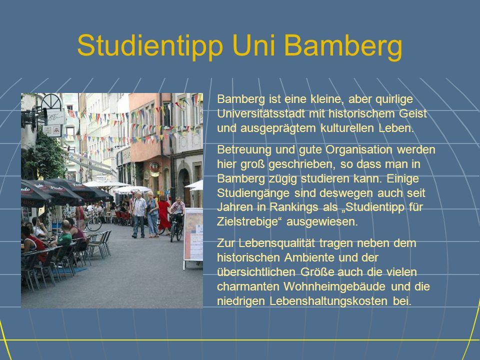 Studienangebot Interdisziplinäre Ausrichtung 15 Diplomstudiengänge 1 Magisterstudiengang (25 Fachrichtungen) 5 Bachelor- und 8 Masterstudiengänge Lehramtsstudiengänge Innovative, konzeptionell einmalige Studiengänge Bis 2007 sollen alle Studiengänge in Bamberg in das zweistufige Bachelor- und Masterkonzept überführt werden.
