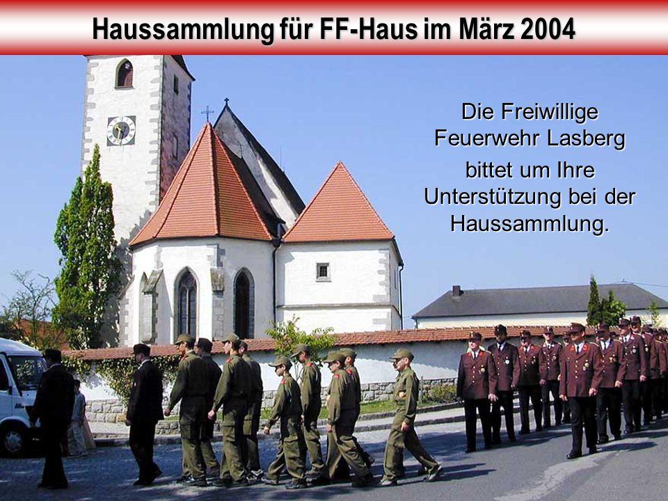 Haussammlung für FF-Haus im März 2004 Die Freiwillige Feuerwehr Lasberg bittet um Ihre Unterstützung bei der Haussammlung.