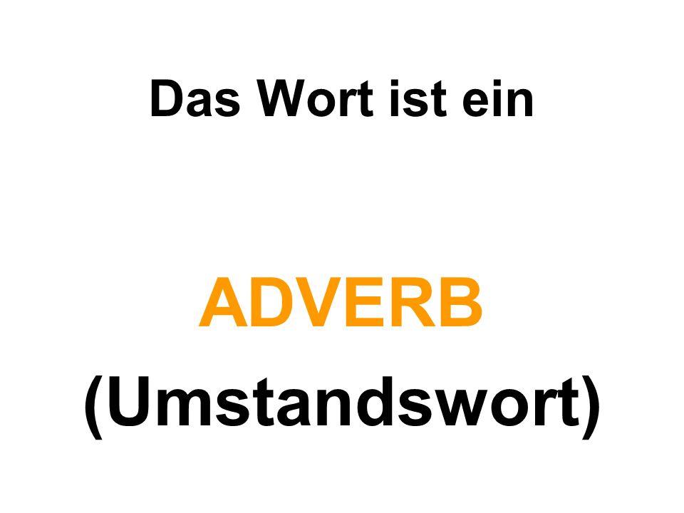 Das Wort ist ein ADVERB (Umstandswort)