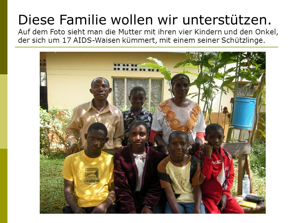 Diese Familie wollen wir unterstützen. Auf dem Foto sieht man die Mutter mit ihren vier Kindern und den Onkel, der sich um 17 AIDS-Waisen kümmert, mit