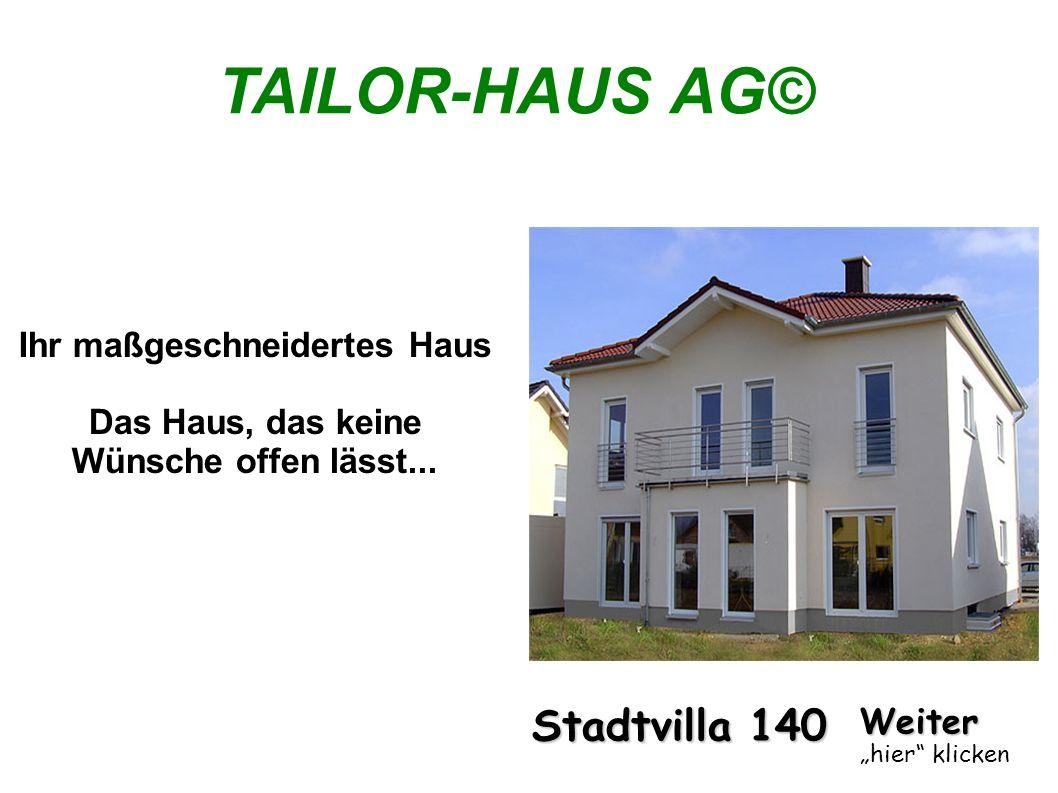 Ihr maßgeschneidertes Haus Das Haus, das keine Wünsche offen lässt... TAILOR-HAUS AG© Weiter hier klicken Stadtvilla 140