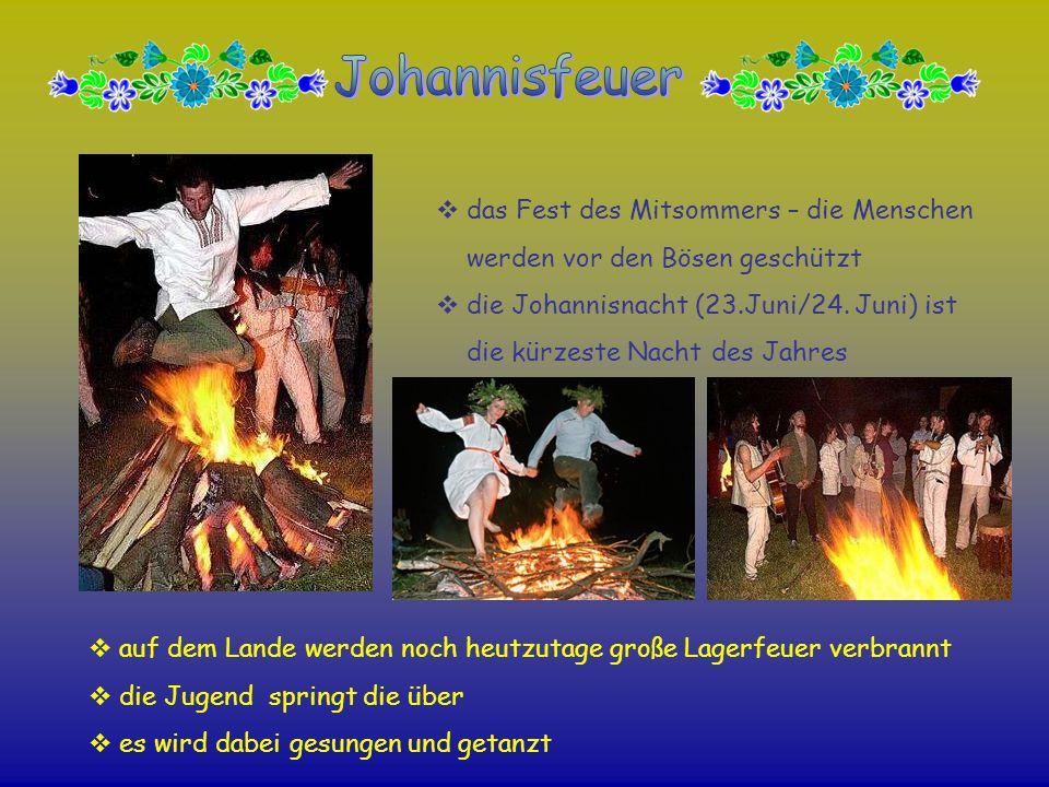 das Fest des Mitsommers – die Menschen werden vor den Bösen geschützt die Johannisnacht (23.Juni/24. Juni) ist die kürzeste Nacht des Jahres auf dem L