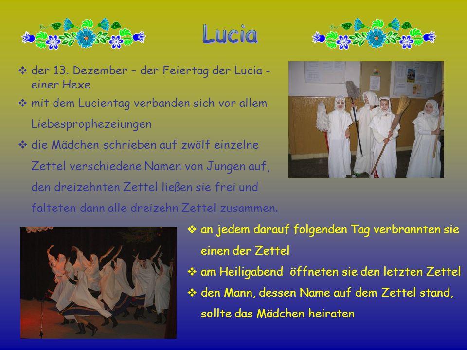 der 13. Dezember – der Feiertag der Lucia - einer Hexe mit dem Lucientag verbanden sich vor allem Liebesprophezeiungen die Mädchen schrieben auf zwölf