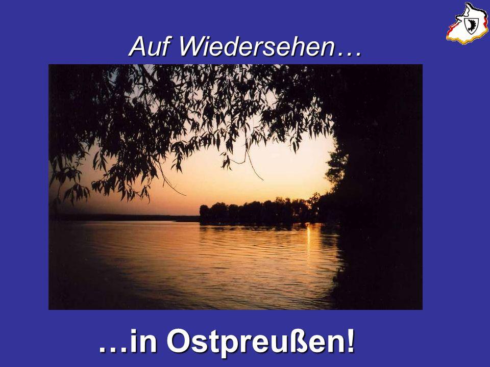Auf Wiedersehen… …in Ostpreußen! …in Ostpreußen!