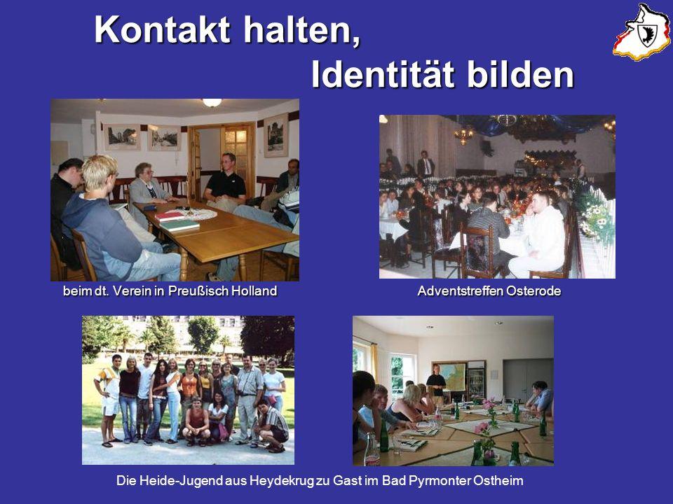 Kontakt halten, Identität bilden Kontakt halten, Identität bilden beim dt. Verein in Preußisch Holland Adventstreffen Osterode Die Heide-Jugend aus He