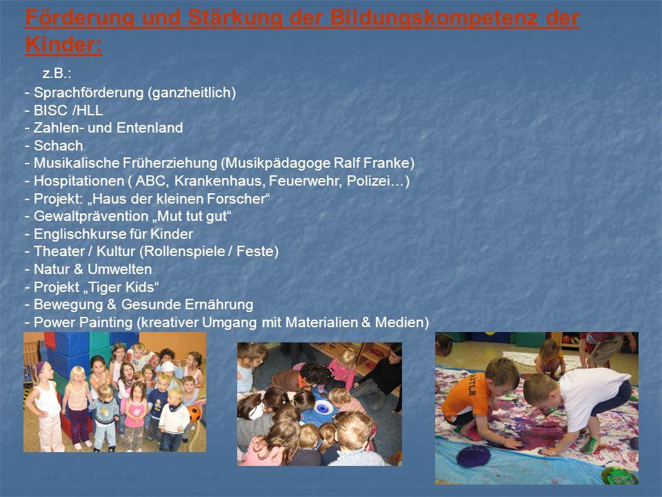 Förderung und Stärkung der Bildungskompetenz der Kinder: z.B.: - Sprachförderung (ganzheitlich) - BISC /HLL - Zahlen- und Entenland - Schach - Musikal