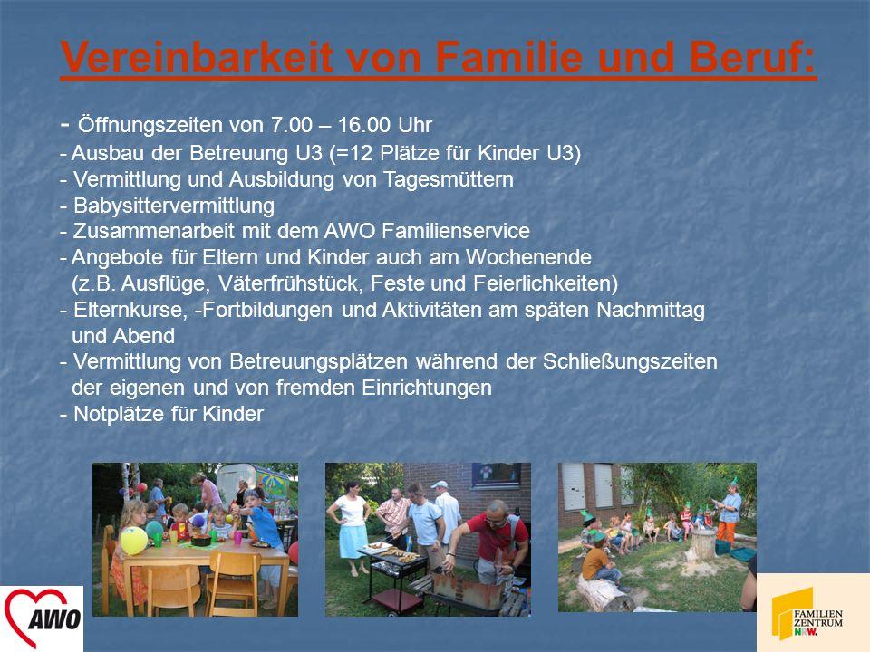 Vereinbarkeit von Familie und Beruf: - Öffnungszeiten von 7.00 – 16.00 Uhr - Ausbau der Betreuung U3 (=12 Plätze für Kinder U3) - Vermittlung und Ausb