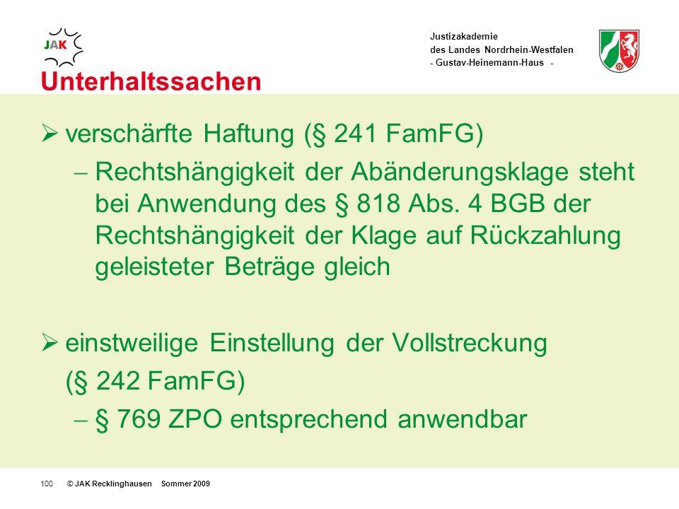 Justizakademie des Landes Nordrhein-Westfalen - Gustav-Heinemann-Haus - © JAK Recklinghausen Sommer 2009100 Unterhaltssachen verschärfte Haftung (§ 241 FamFG) Rechtshängigkeit der Abänderungsklage steht bei Anwendung des § 818 Abs.