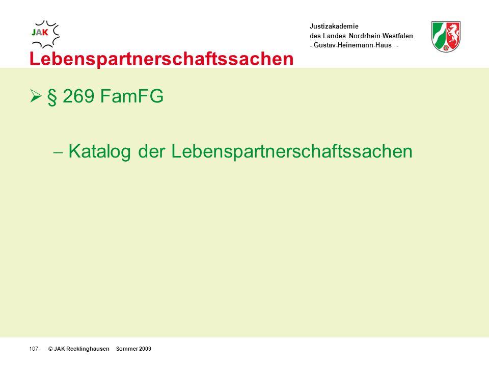 Justizakademie des Landes Nordrhein-Westfalen - Gustav-Heinemann-Haus - © JAK Recklinghausen Sommer 2009107 Lebenspartnerschaftssachen § 269 FamFG Katalog der Lebenspartnerschaftssachen