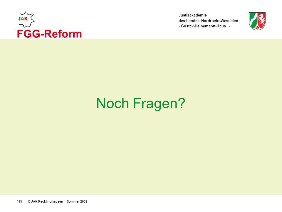 Justizakademie des Landes Nordrhein-Westfalen - Gustav-Heinemann-Haus - © JAK Recklinghausen Sommer 2009119 FGG-Reform Noch Fragen?