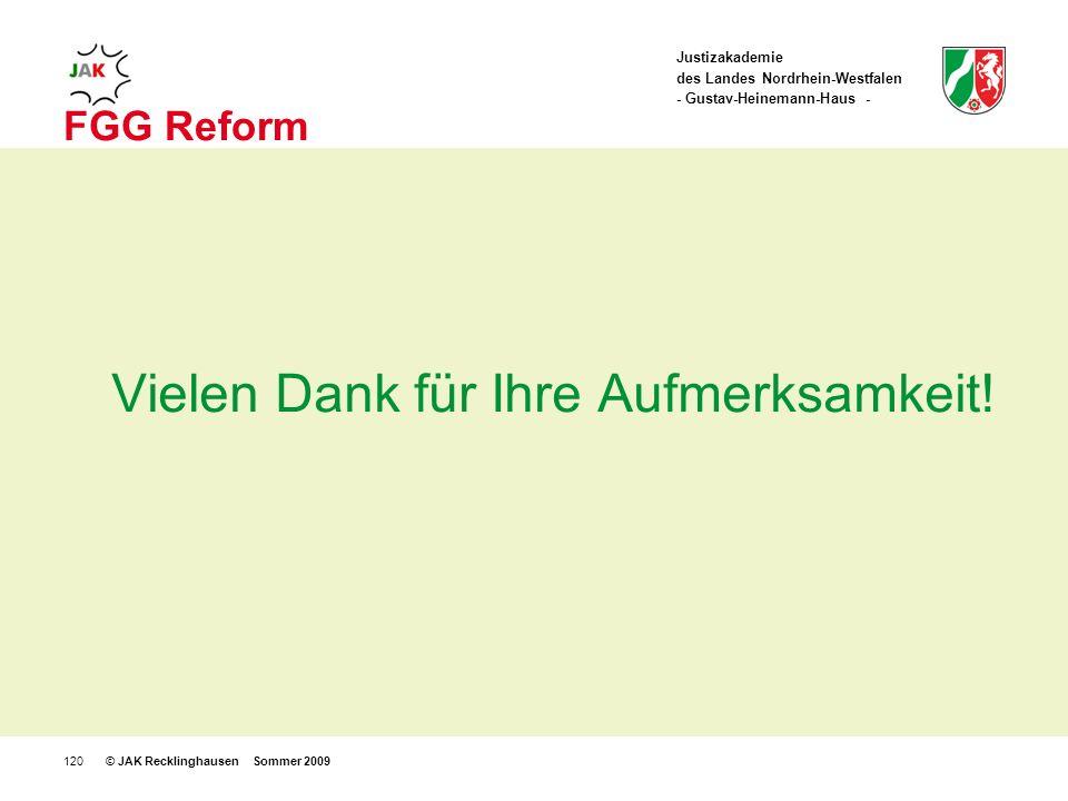 Justizakademie des Landes Nordrhein-Westfalen - Gustav-Heinemann-Haus - © JAK Recklinghausen Sommer 2009120 FGG Reform Vielen Dank für Ihre Aufmerksamkeit!
