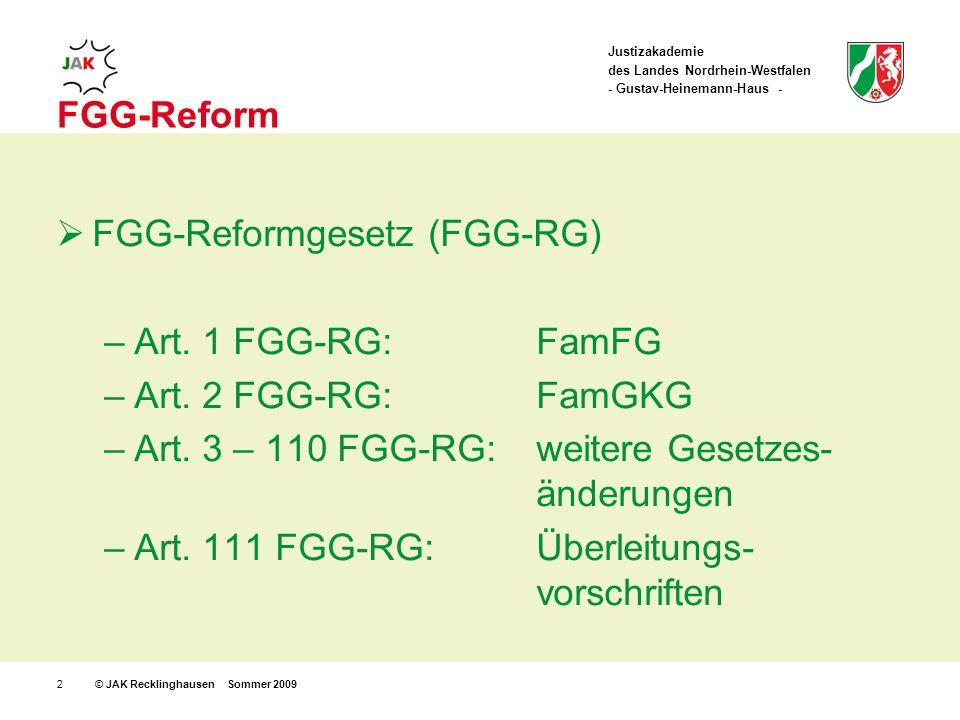 Justizakademie des Landes Nordrhein-Westfalen - Gustav-Heinemann-Haus - © JAK Recklinghausen Sommer 20092 FGG-Reform FGG-Reformgesetz (FGG-RG) –Art.