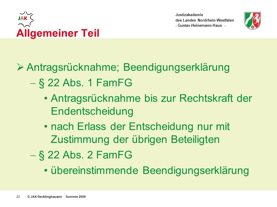 Justizakademie des Landes Nordrhein-Westfalen - Gustav-Heinemann-Haus - © JAK Recklinghausen Sommer 200920 Allgemeiner Teil Antragsrücknahme; Beendigungserklärung § 22 Abs.