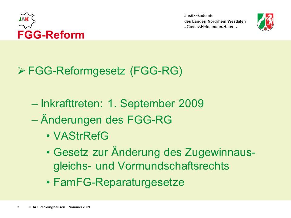 Justizakademie des Landes Nordrhein-Westfalen - Gustav-Heinemann-Haus - © JAK Recklinghausen Sommer 20093 FGG-Reform FGG-Reformgesetz (FGG-RG) –Inkrafttreten: 1.