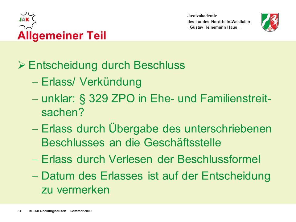 Justizakademie des Landes Nordrhein-Westfalen - Gustav-Heinemann-Haus - © JAK Recklinghausen Sommer 200931 Allgemeiner Teil Entscheidung durch Beschluss Erlass/ Verkündung unklar: § 329 ZPO in Ehe- und Familienstreit- sachen.