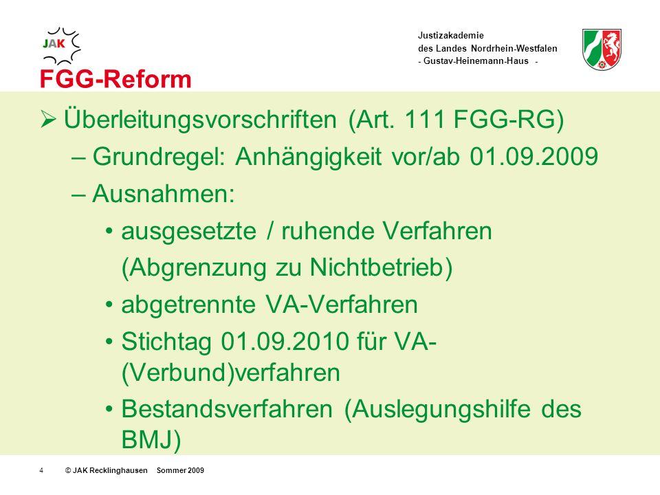 Justizakademie des Landes Nordrhein-Westfalen - Gustav-Heinemann-Haus - © JAK Recklinghausen Sommer 20094 FGG-Reform Überleitungsvorschriften (Art.