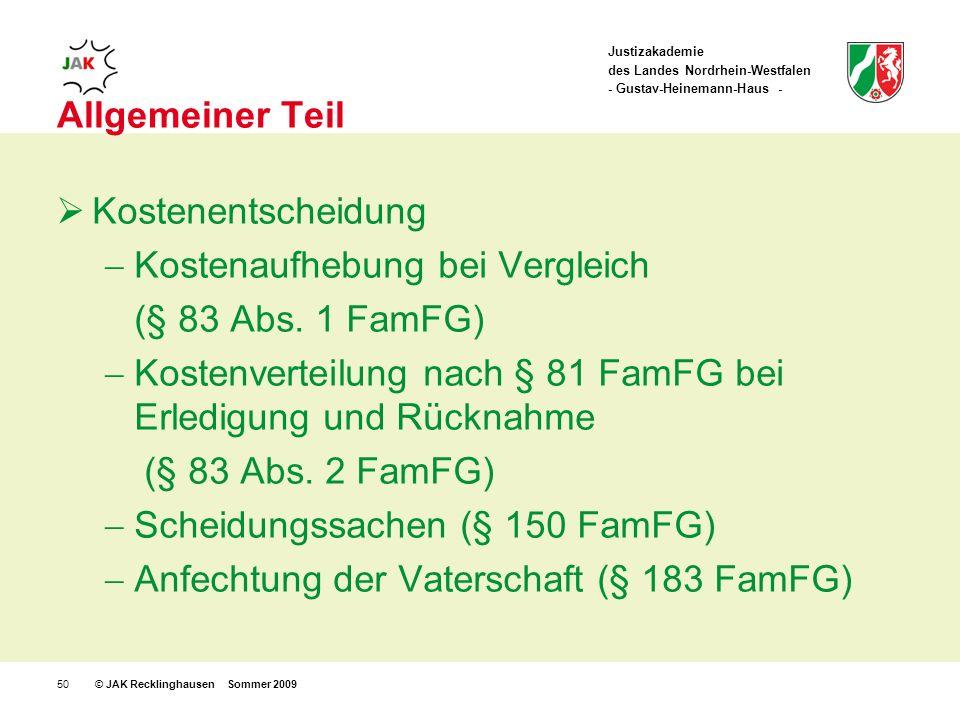 Justizakademie des Landes Nordrhein-Westfalen - Gustav-Heinemann-Haus - © JAK Recklinghausen Sommer 200950 Allgemeiner Teil Kostenentscheidung Kostenaufhebung bei Vergleich (§ 83 Abs.