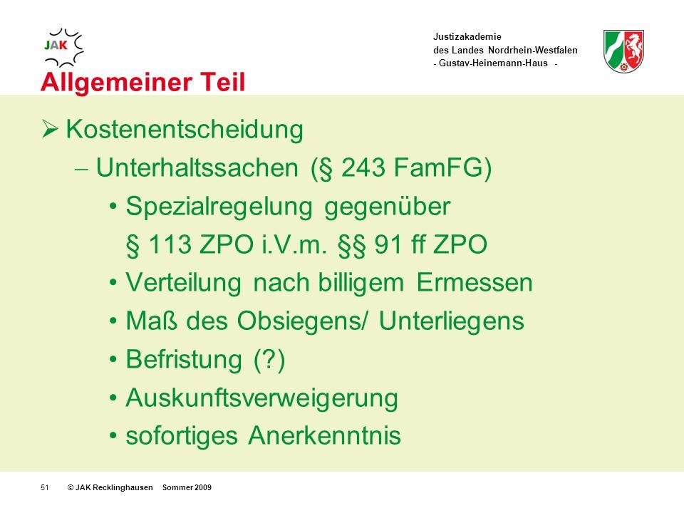 Justizakademie des Landes Nordrhein-Westfalen - Gustav-Heinemann-Haus - © JAK Recklinghausen Sommer 200951 Allgemeiner Teil Kostenentscheidung Unterhaltssachen (§ 243 FamFG) Spezialregelung gegenüber § 113 ZPO i.V.m.