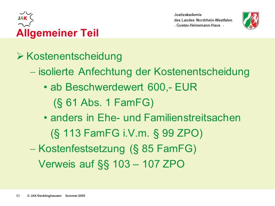 Justizakademie des Landes Nordrhein-Westfalen - Gustav-Heinemann-Haus - © JAK Recklinghausen Sommer 200953 Allgemeiner Teil Kostenentscheidung isolierte Anfechtung der Kostenentscheidung ab Beschwerdewert 600,- EUR (§ 61 Abs.