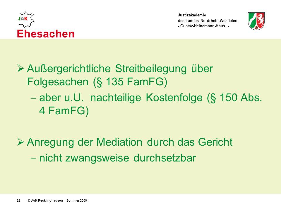 Justizakademie des Landes Nordrhein-Westfalen - Gustav-Heinemann-Haus - © JAK Recklinghausen Sommer 200962 Ehesachen Außergerichtliche Streitbeilegung über Folgesachen (§ 135 FamFG) aber u.U.