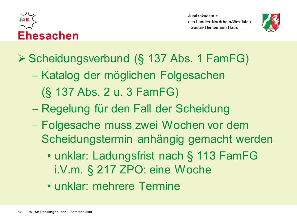 Justizakademie des Landes Nordrhein-Westfalen - Gustav-Heinemann-Haus - © JAK Recklinghausen Sommer 200964 Ehesachen Scheidungsverbund (§ 137 Abs.