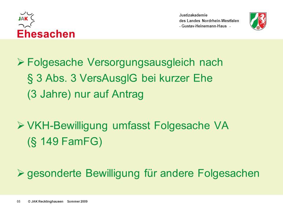 Justizakademie des Landes Nordrhein-Westfalen - Gustav-Heinemann-Haus - © JAK Recklinghausen Sommer 200965 Ehesachen Folgesache Versorgungsausgleich nach § 3 Abs.