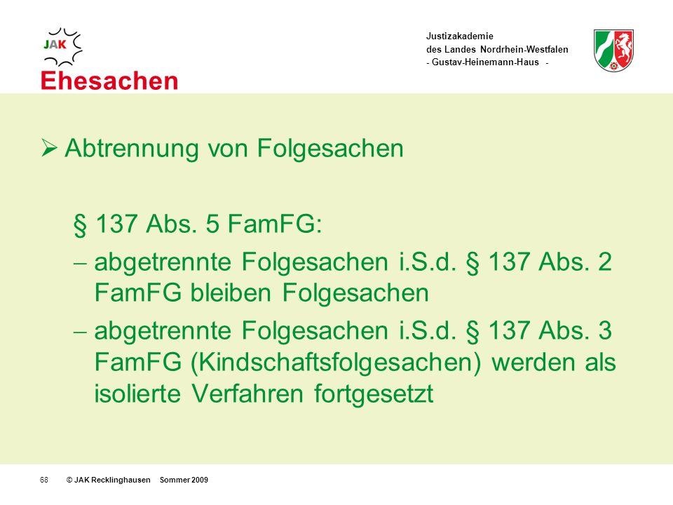 Justizakademie des Landes Nordrhein-Westfalen - Gustav-Heinemann-Haus - © JAK Recklinghausen Sommer 200968 Ehesachen Abtrennung von Folgesachen § 137 Abs.