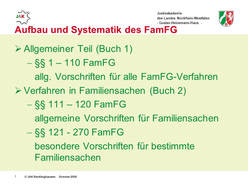Justizakademie des Landes Nordrhein-Westfalen - Gustav-Heinemann-Haus - © JAK Recklinghausen Sommer 20097 Aufbau und Systematik des FamFG Allgemeiner Teil (Buch 1) §§ 1 – 110 FamFG allg.