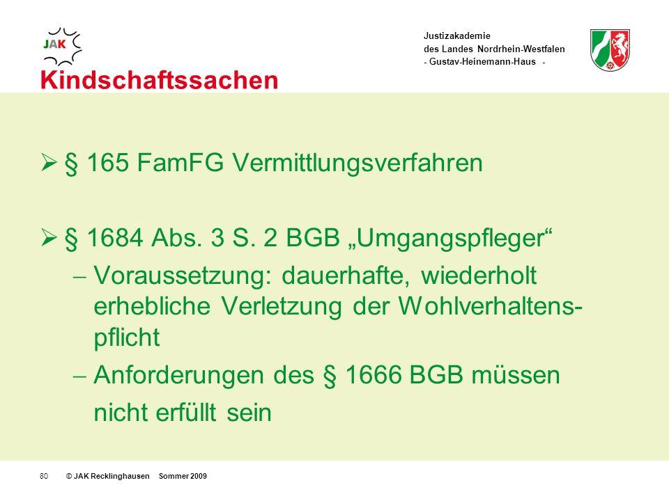 Justizakademie des Landes Nordrhein-Westfalen - Gustav-Heinemann-Haus - © JAK Recklinghausen Sommer 200980 Kindschaftssachen § 165 FamFG Vermittlungsverfahren § 1684 Abs.