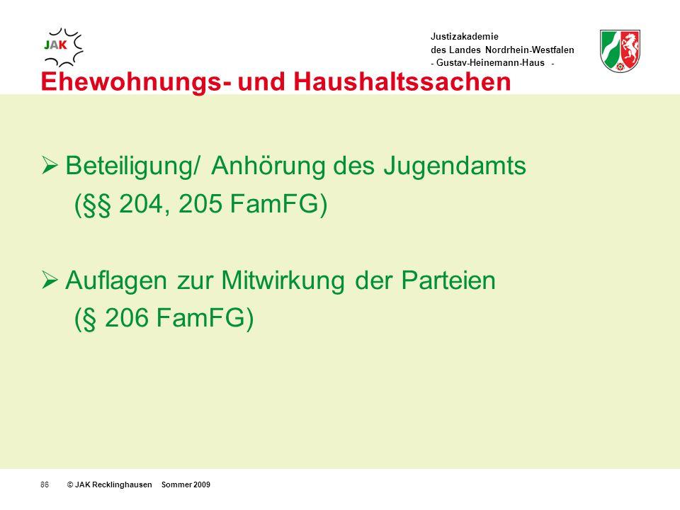 Justizakademie des Landes Nordrhein-Westfalen - Gustav-Heinemann-Haus - © JAK Recklinghausen Sommer 200986 Ehewohnungs- und Haushaltssachen Beteiligung/ Anhörung des Jugendamts (§§ 204, 205 FamFG) Auflagen zur Mitwirkung der Parteien (§ 206 FamFG)