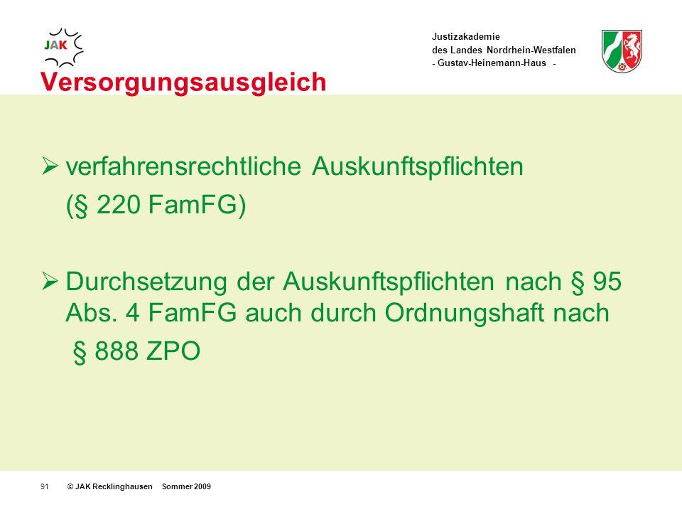 Justizakademie des Landes Nordrhein-Westfalen - Gustav-Heinemann-Haus - © JAK Recklinghausen Sommer 200991 Versorgungsausgleich verfahrensrechtliche Auskunftspflichten (§ 220 FamFG) Durchsetzung der Auskunftspflichten nach § 95 Abs.