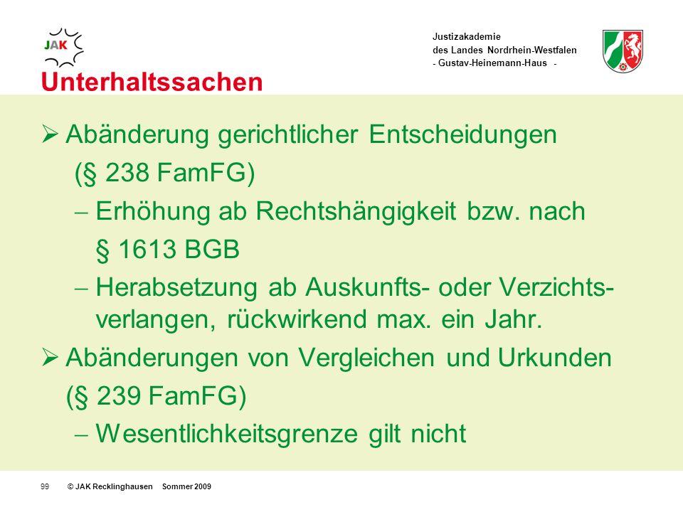 Justizakademie des Landes Nordrhein-Westfalen - Gustav-Heinemann-Haus - © JAK Recklinghausen Sommer 200999 Unterhaltssachen Abänderung gerichtlicher Entscheidungen (§ 238 FamFG) Erhöhung ab Rechtshängigkeit bzw.