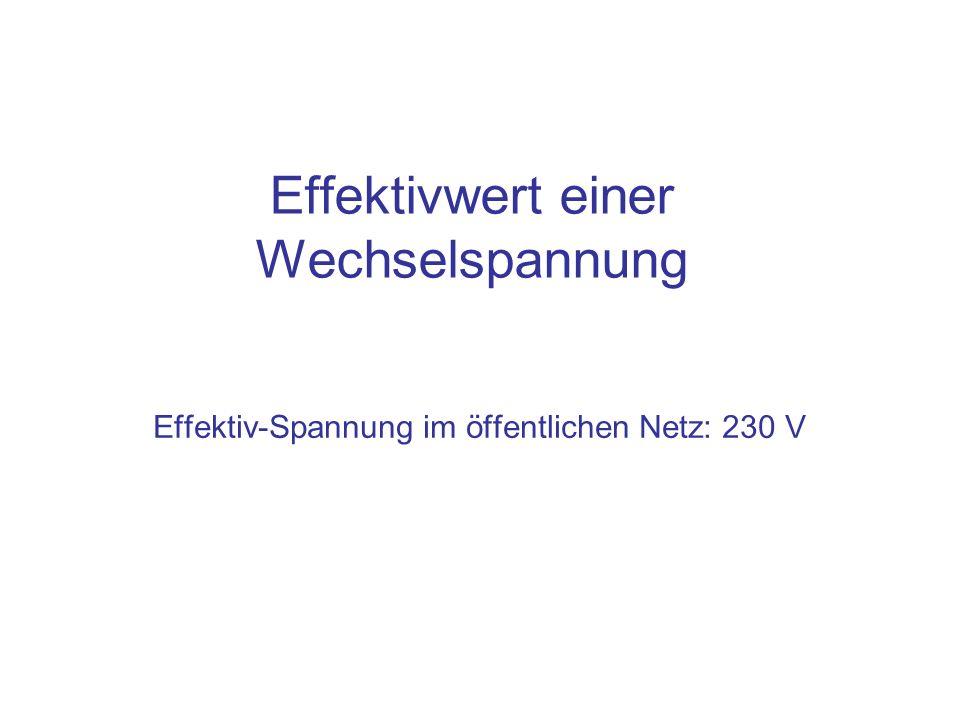 Effektivwert einer Wechselspannung Effektiv-Spannung im öffentlichen Netz: 230 V
