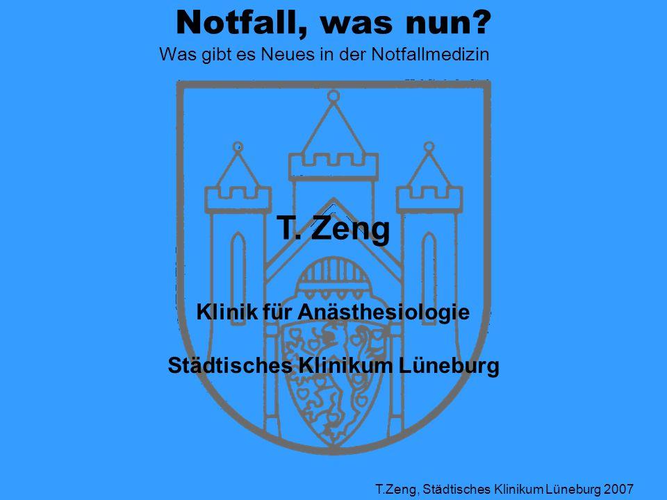 Notfall, was nun? Was gibt es Neues in der Notfallmedizin T.Zeng, Städtisches Klinikum Lüneburg 2007 T. Zeng Klinik für Anästhesiologie Städtisches Kl