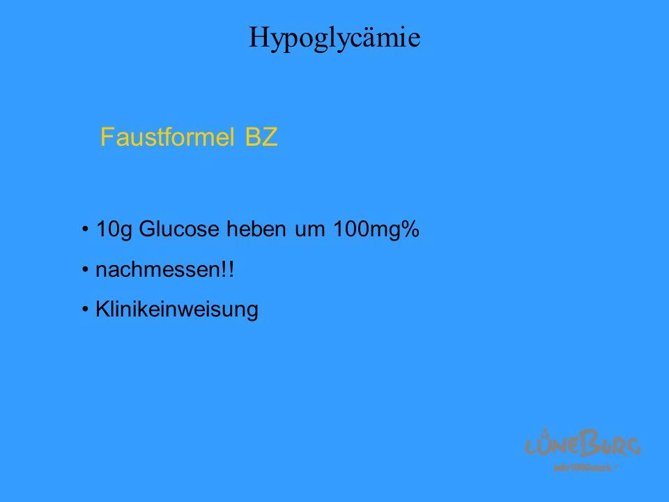 Hypoglycämie Faustformel BZ 10g Glucose heben um 100mg% nachmessen!! Klinikeinweisung