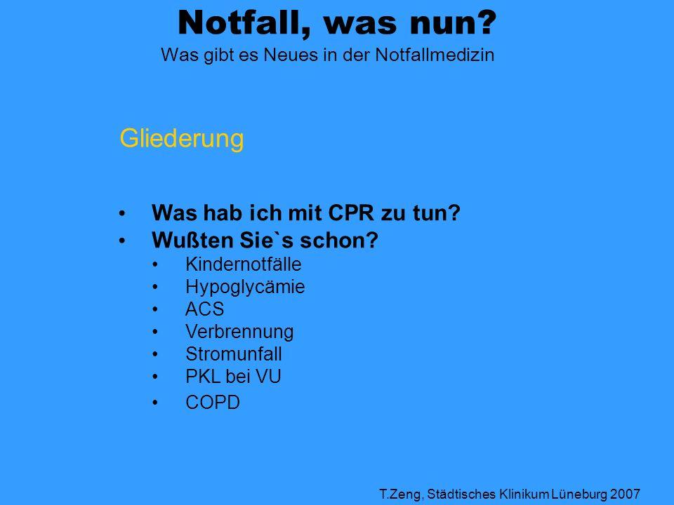Notfall, was nun? Was gibt es Neues in der Notfallmedizin T.Zeng, Städtisches Klinikum Lüneburg 2007 Gliederung Was hab ich mit CPR zu tun? Wußten Sie
