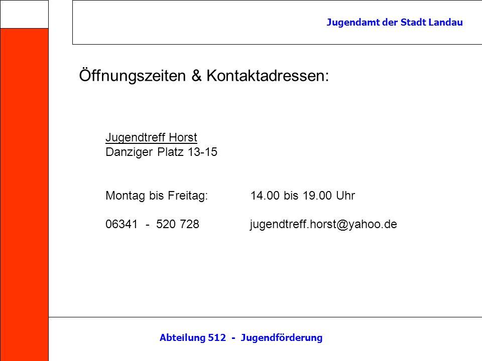 Abteilung 512 - Jugendförderung Jugendamt der Stadt Landau Jugendtreff Horst Danziger Platz 13-15 Montag bis Freitag:14.00 bis 19.00 Uhr 06341 - 520 7
