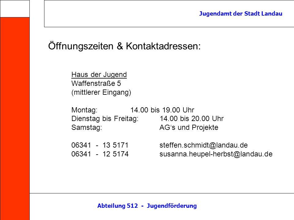 Abteilung 512 - Jugendförderung Jugendamt der Stadt Landau Haus der Jugend Waffenstraße 5 (mittlerer Eingang) Montag:14.00 bis 19.00 Uhr Dienstag bis