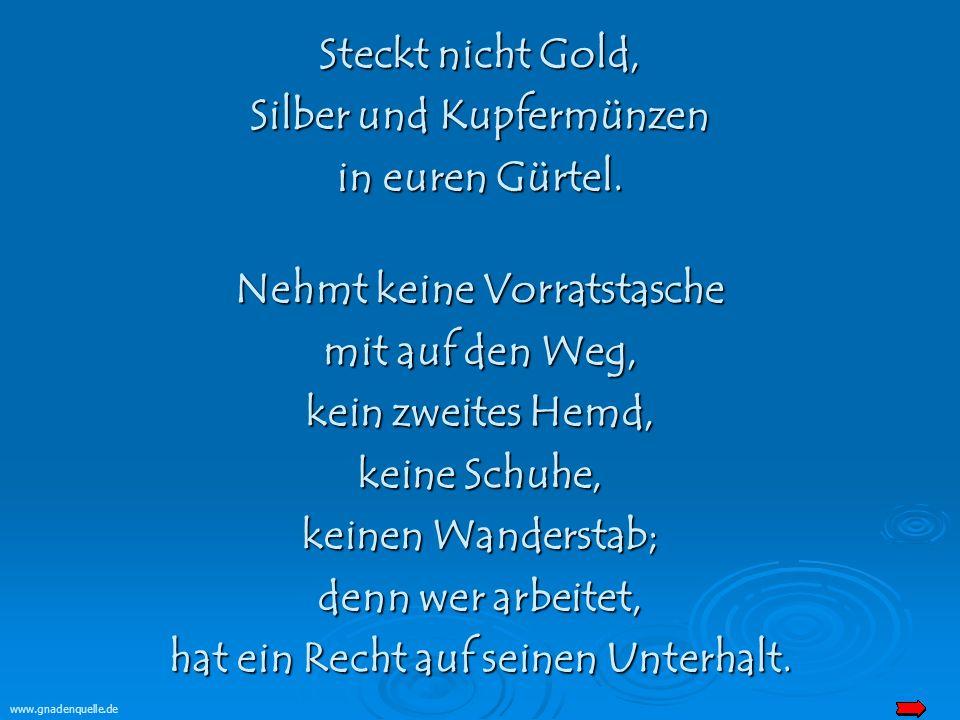 www.gnadenquelle.de Steckt nicht Gold, Silber und Kupfermünzen in euren Gürtel.