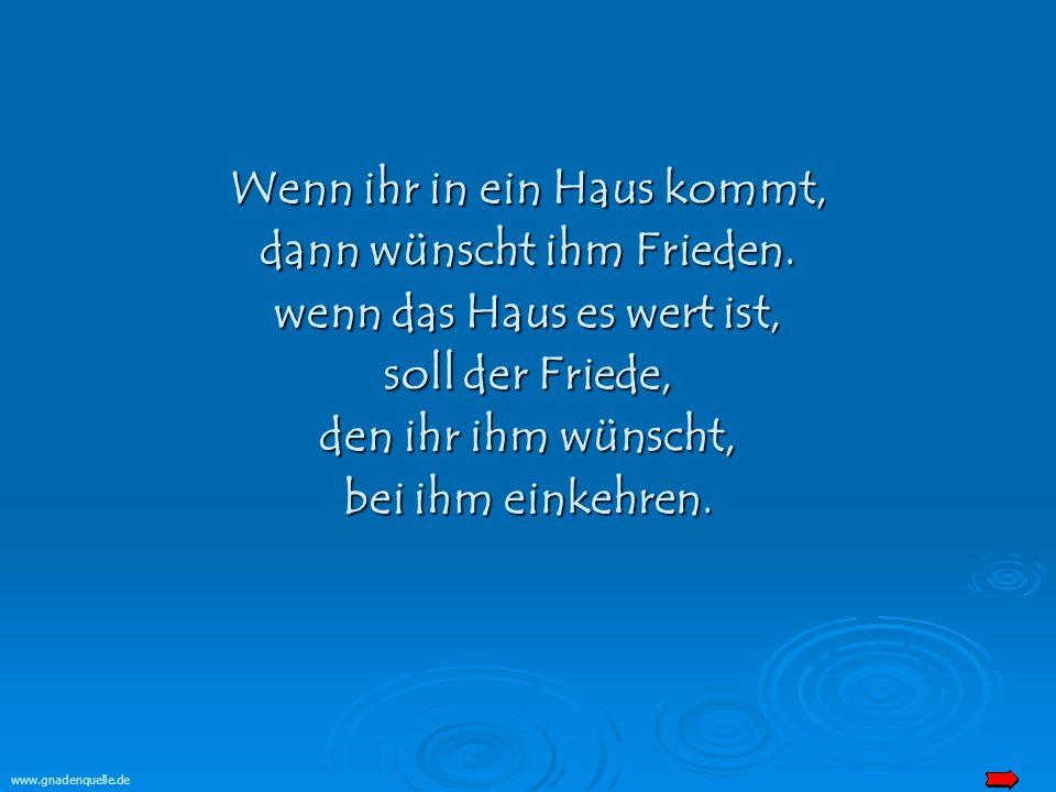 www.gnadenquelle.de Wenn ihr in eine Stadt oder in ein Dorf kommt, erkundigt euch, wer es wert ist, euch aufzunehmen; bei ihm bleibt, bis ihr den Ort