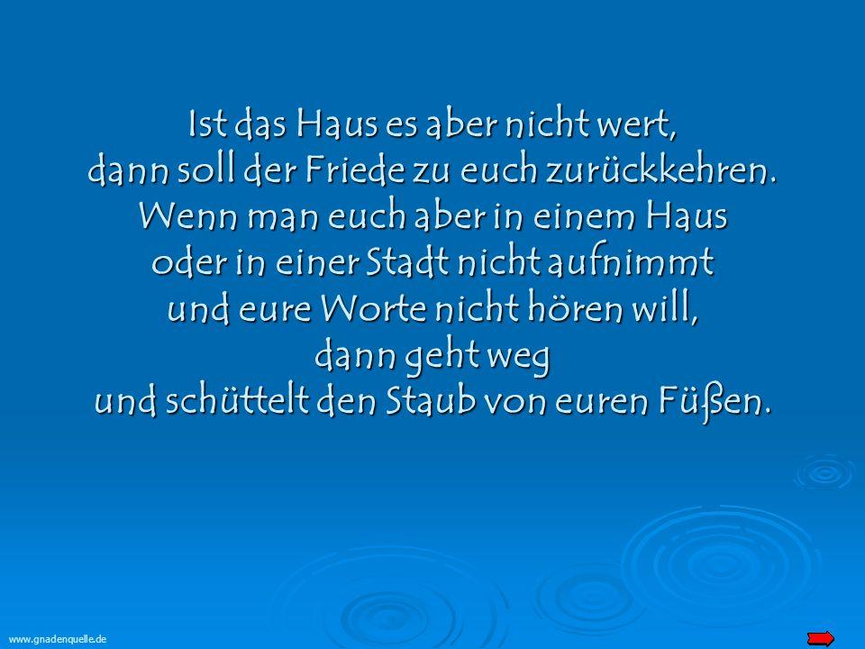 www.gnadenquelle.de Ist das Haus es aber nicht wert, dann soll der Friede zu euch zurückkehren.
