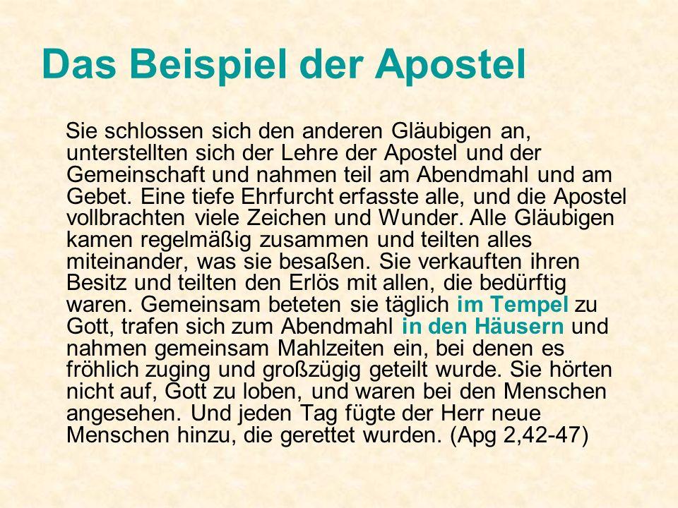 Das Beispiel der Apostel Sie schlossen sich den anderen Gläubigen an, unterstellten sich der Lehre der Apostel und der Gemeinschaft und nahmen teil am