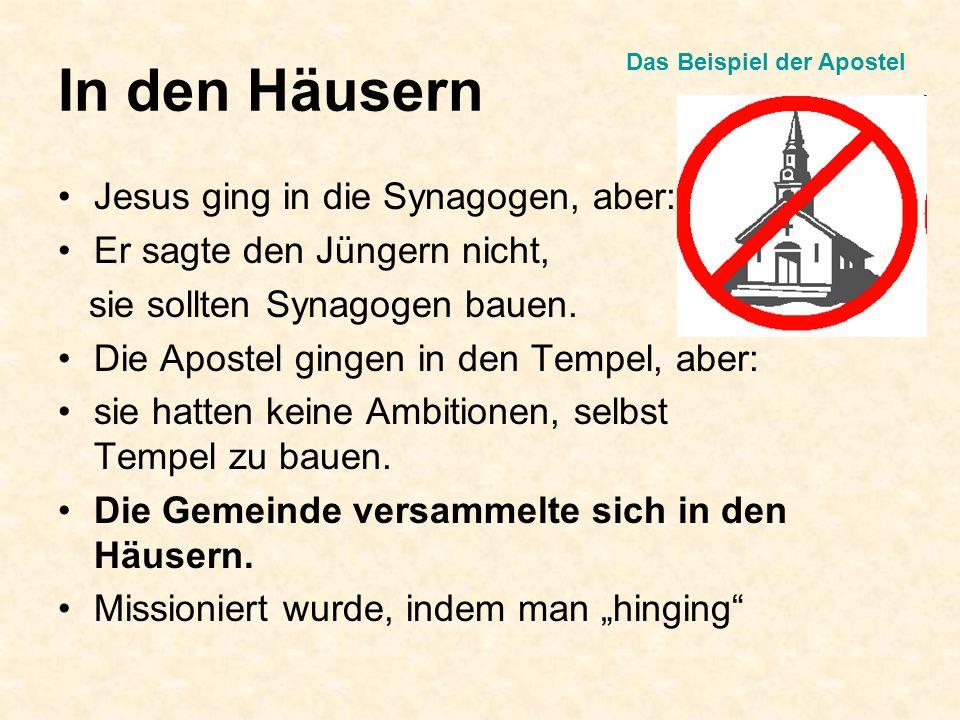 In den Häusern Jesus ging in die Synagogen, aber: Er sagte den Jüngern nicht, sie sollten Synagogen bauen. Die Apostel gingen in den Tempel, aber: sie