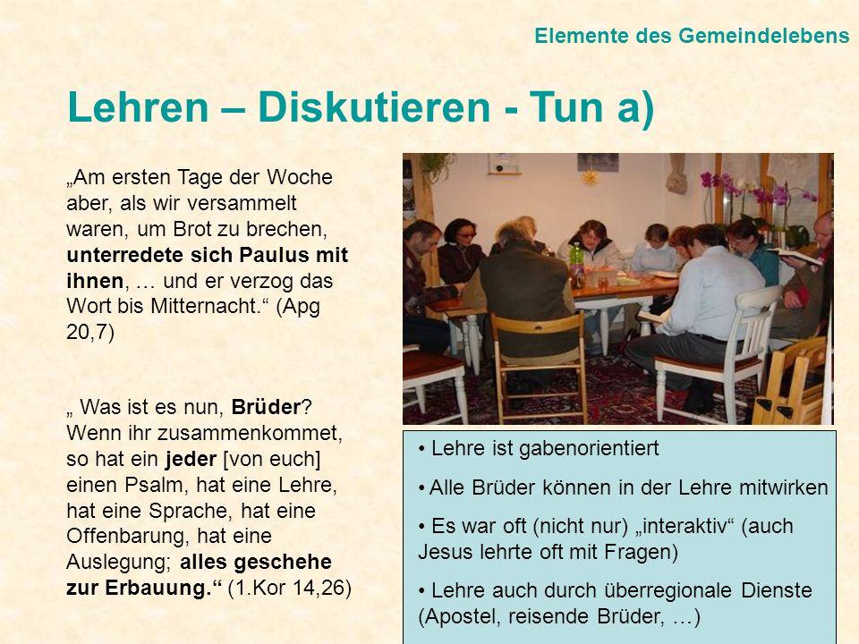 Lehren – Diskutieren - Tun a) Elemente des Gemeindelebens Am ersten Tage der Woche aber, als wir versammelt waren, um Brot zu brechen, unterredete sic