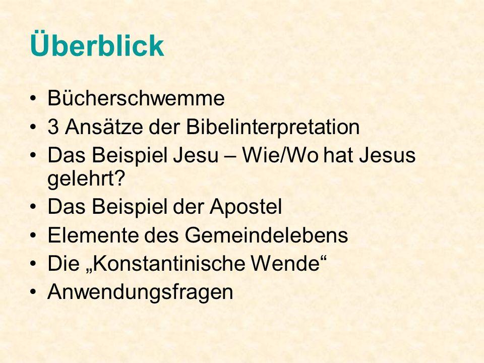 Überblick Bücherschwemme 3 Ansätze der Bibelinterpretation Das Beispiel Jesu – Wie/Wo hat Jesus gelehrt? Das Beispiel der Apostel Elemente des Gemeind