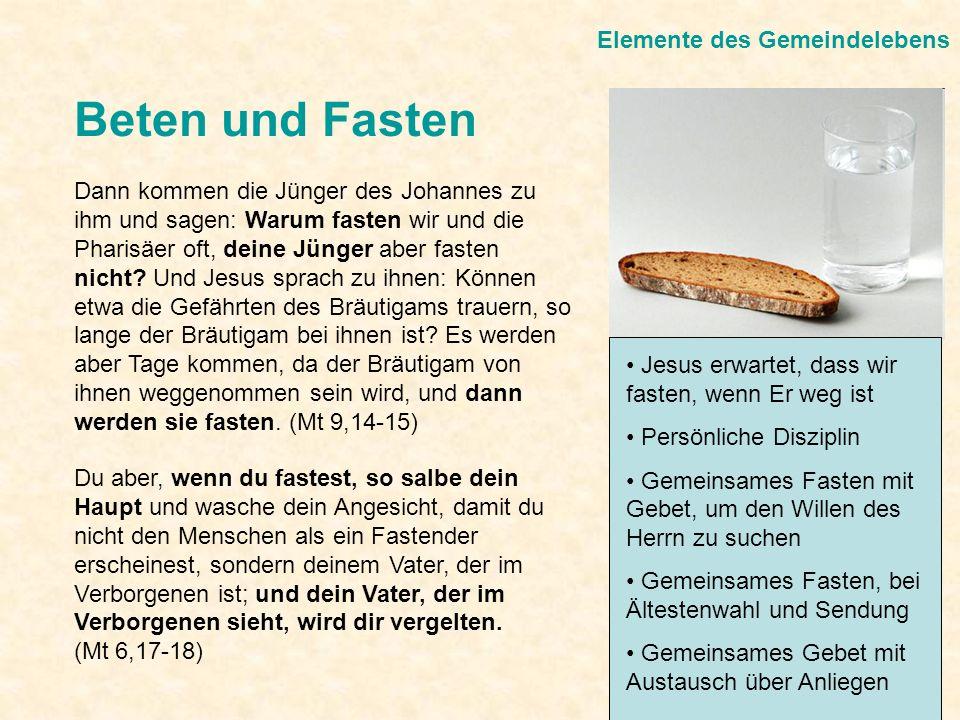 Elemente des Gemeindelebens Beten und Fasten Dann kommen die Jünger des Johannes zu ihm und sagen: Warum fasten wir und die Pharisäer oft, deine Jünge