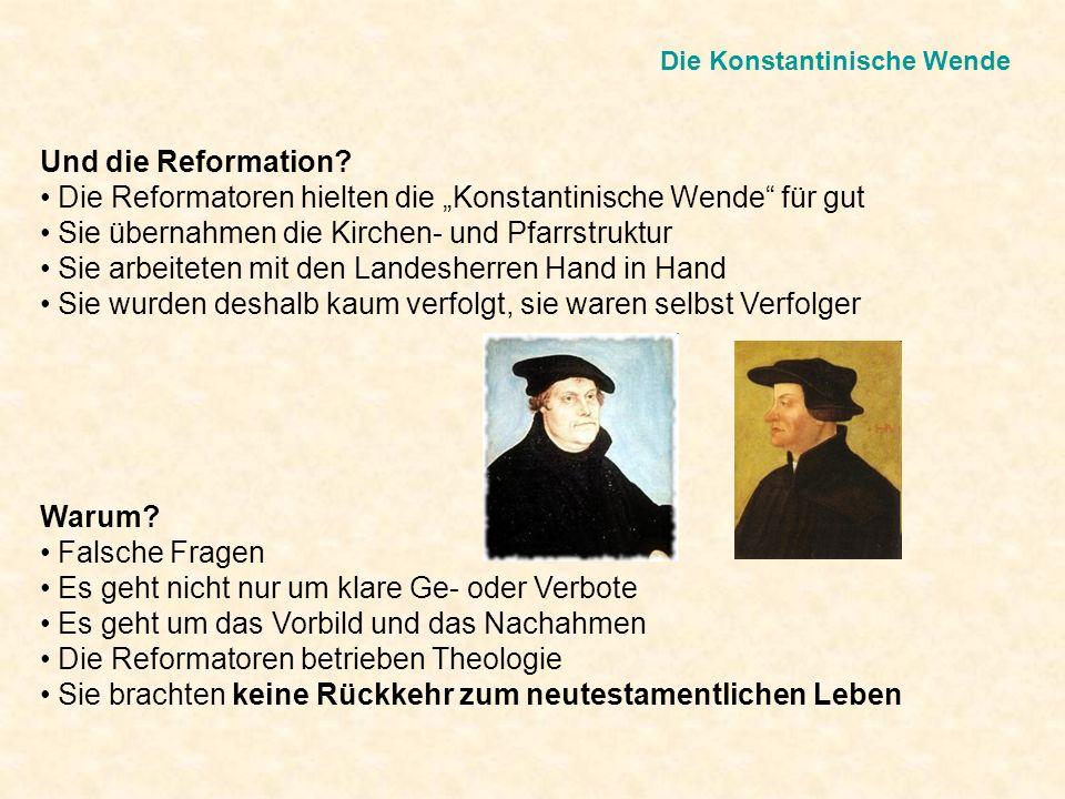 Die Konstantinische Wende Und die Reformation? Die Reformatoren hielten die Konstantinische Wende für gut Sie übernahmen die Kirchen- und Pfarrstruktu