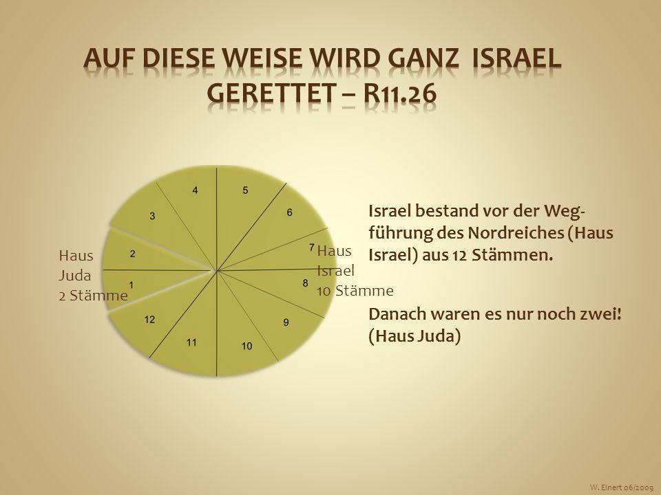 Israel bestand vor der Weg- führung des Nordreiches (Haus Israel) aus 12 Stämmen. Danach waren es nur noch zwei! (Haus Juda) Haus Juda 2 Stämme Haus I